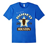 Rodeo 2019 T Shirt This Is My First Houston Rodeo Royal Blue