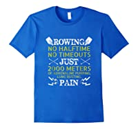 Funny Rowing T-shirt - No Halftime No Timeouts Rowing Tee Royal Blue