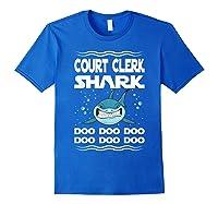 Court Clerk Shark Doo Doo Doo Funny Gift Shirts Royal Blue