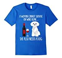 A Woman Cannot Survive On Wine Alone T-shirt Dog Lover Gift Royal Blue