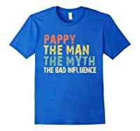 Pappy The Man Myth Bad Influence Vintage Gift Shirts Royal Blue