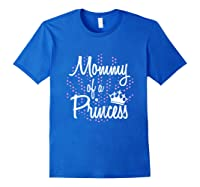 Funny Cute Mother Gift Mommy Of A Princess Shirts Royal Blue