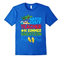Watch Out Tea On Summer Vacation Every Child Left Behind Shirts Royal Blue