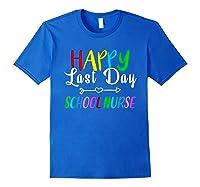 Happy Last Day Of School Nurse Tea Appreciation Students Shirts Royal Blue