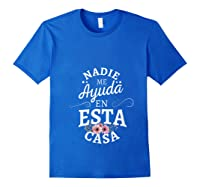 Nadie Me Ayuda En Esta Casa Nobody Helps Me In This House Shirts Royal Blue