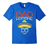 Bad Hombre Cinco De Mayo Sugar Skull Mexican Gift Shirts Royal Blue
