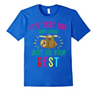 Best Saying Test Day Gift Tea Sloth Lover Shirts Royal Blue