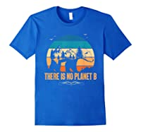 Vintage There Is No Planet B T-shirt Gift For T-shirt Royal Blue
