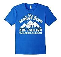 The Mountains Are Calling Space Splash Big Thunder Shirts Royal Blue