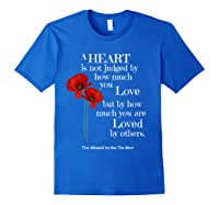 Wizard Of Oz Quote A Heart Is Not Judged Wizard To Tin Man Shirts Royal Blue