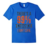 There's A 99 Chance I Don't Care Shirts Royal Blue