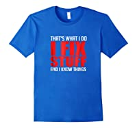 That's What I Do I Fix Stuff And I Know Things Mechanic Shirts Royal Blue