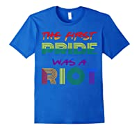 The First Pride Was A Riot Gay Lgbt Rights Shirts Royal Blue