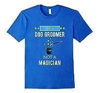 I'm A Dog Groomer Not A Magician Occupation Shirts Royal Blue