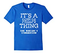 Its A Phelps Thing You Wouldnt Understand Matching Family Shirts Royal Blue
