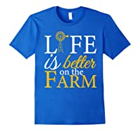 Life Is Better On The Farm Agricultural Life Shirts Royal Blue