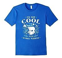 Save Polar Bears I'm Not Cool With Warming Shirts Royal Blue