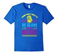 Be Alone With My Music Funny Musical Lover Listen Tunes Premium T-shirt Royal Blue