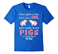 Once Upon A Time There Was A Girl Loved Pigs Shirt Royal Blue
