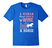 A Woman Can't Survive On Wine Alone She Also Needs A Horse Premium T-shirt Royal Blue