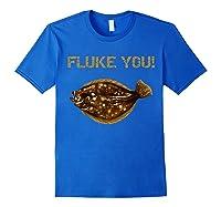 Fluke You! Summer Flounder Fishing T-shirt | Fluke Shirt Royal Blue