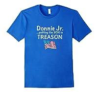 Donnie Jr Putting The Son In Treason Anti Trump Shirts Royal Blue