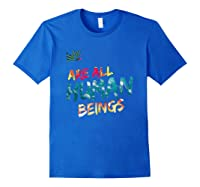 We Are All Human Beings Political Resistance Shirts Royal Blue