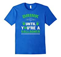 Funny Drink Until You're A Gallagher St Patricks Day Shirts Royal Blue