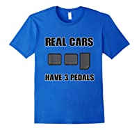 Real Cars Have 3 Pedals Design For All Self Shifter Shirts Royal Blue
