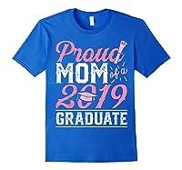Proud Mom Of A Class 2019 Graduate Graduation Gift Shirts Royal Blue