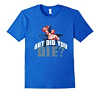But Did You Die Kettlebell Workout Gym Ness Lifting Premium T-shirt Royal Blue