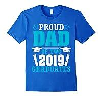 Star Proud Dad Of Two 2019 Graduates Happy Day Senior Shirt Royal Blue