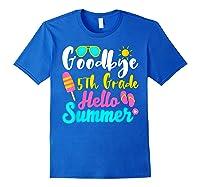 Goodbye 5th Grade Hello Summer Funny Teas Gifts Shirts Royal Blue