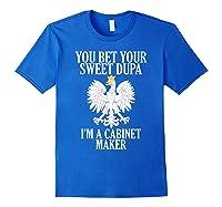 Polish American Cabinet Maker Polish Eagle Roots Polska Gift Shirts Royal Blue