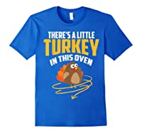 There's A Little Turkey In This Oven Shirt Thanksgiving Gift Royal Blue