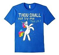 Thou Shall Not Try Me Mood 24:7 Funny Unicorn Tshirt Gifts Royal Blue