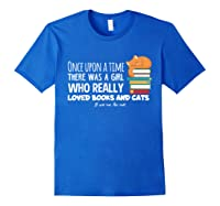 Once Upon A Time There Was A Girl Loved Books Cats Shirt Royal Blue