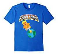 Anti Space Force Funny Donald Trump Gift Shirts Royal Blue