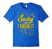 Saxy And I Know It - Saxophone Player Shirt Jazz Band Tshirt Royal Blue