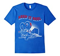 Funny Keep It Real Filmmakers Film Lovers Gift Shirts Royal Blue
