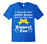 May Be Her Little Sister Biggest Fan Softball Shirts Royal Blue