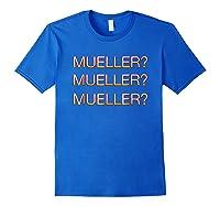 Mueller Hurry Up Robert Mueller Anti Trump Shirts Royal Blue