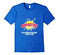 When The Parents Are Away I Save The Day Babysitter Shirts Royal Blue