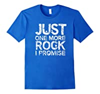 Geology Clothing Just One More Rock I Promise Geologist Gift Shirts Royal Blue