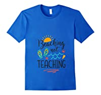 Beaching Not Teaching Funny Vacation Summer Tea Gift T-shirt Royal Blue