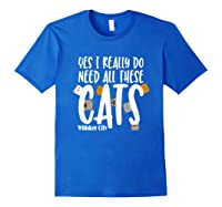 Yes I Really Do Need All These Cats T Shirt Whisker City Royal Blue
