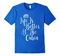 Life Is Better At The Cabin Summer Vacation T-shirt Royal Blue