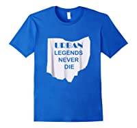 Ohio State Urban Legends Never Die Ohioan Shirts Royal Blue