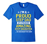 Proud Step Dad Of A Freaking Amazing Step Daughter 2 Shirts Royal Blue