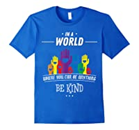 You Can Be Anything Be Kind Choose Kindness Gift Shirts Royal Blue